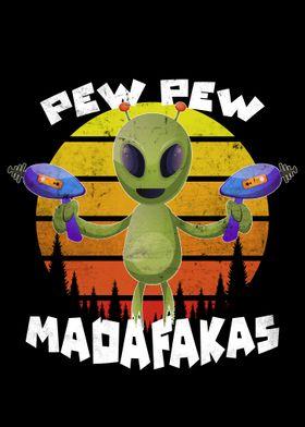 Alien Pew Pew Madafakas