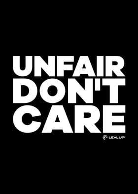 Unfair dont care