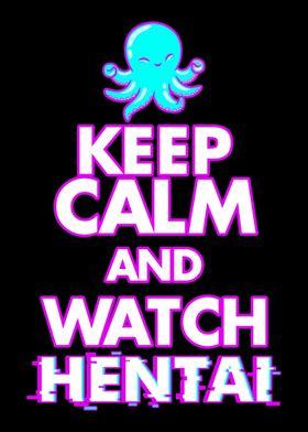 Keep Calm and Watch Hentai