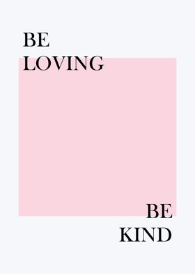 BE LOVING BE KIND