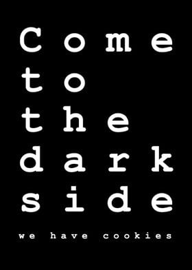 Dark side has cookies