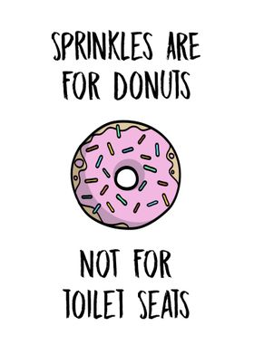 Sprinkles are for Donuts