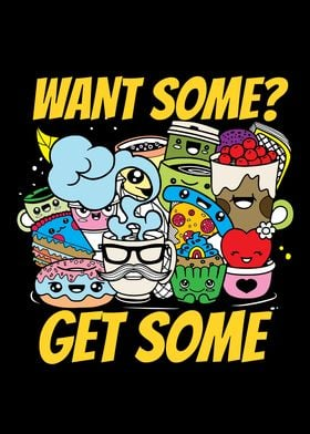Want Some Get Some