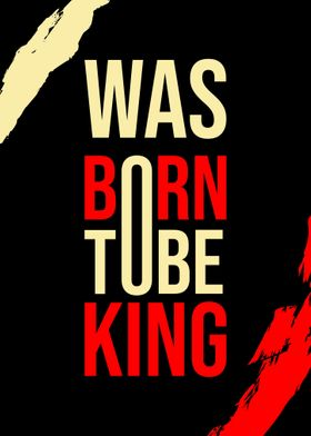 Was born to be king v1