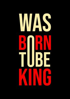Was born to be king v2
