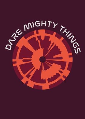 Dare Mighty Things 4