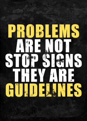 Problems are not stop sign