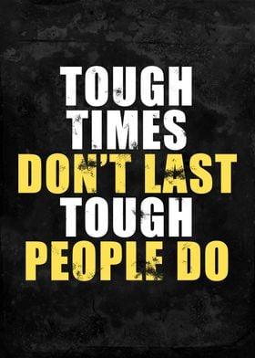 Tough Times Do not Last