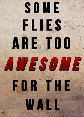 Some Flies Are Too Awesome