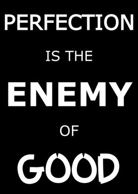 Perfection is the Enemy